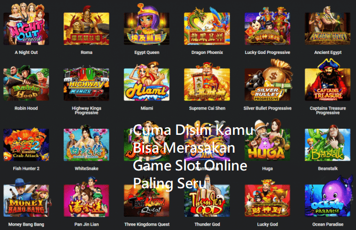 Cuma Disini Kamu Bisa Merasakan Game Slot Online Paling Seru