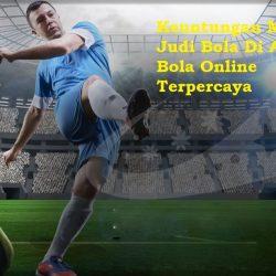 Keuntungan Main Judi Bola Di Agen Bola Online Terpercaya